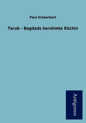 Tarub - Bagdads Ber Hmte K Chin - Scheerbart, Paul
