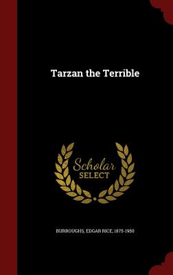 Tarzan the Terrible - Burroughs, Edgar Rice 1875-1950 (Creator)