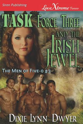 Task Force Three and the Irish Jewel [The Men of Five-O #3] (Siren Publishing Lovextreme Forever) - Dwyer, Dixie Lynn
