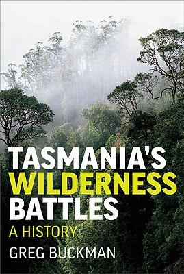 Tasmania's Wilderness Battles: A History - Buckman, Greg