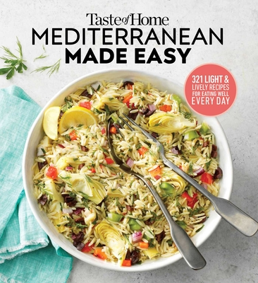 Taste of Home Mediterranean Made Easy: 321 Light & Lively Recipes for Eating Well Everyday - Editors at Taste of Home