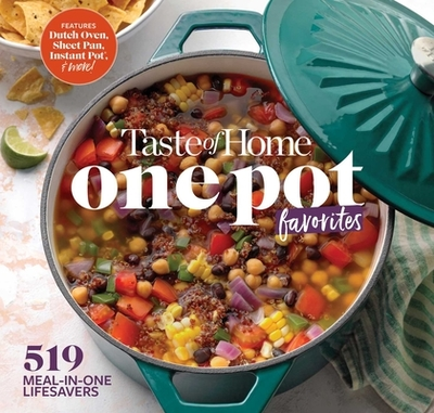 Taste of Home One Pot Favorites: 519 Dutch Oven, Instant Pot(r), Sheet Pan and Other Meal-In-One Lifesavers - Editors at Taste of Home