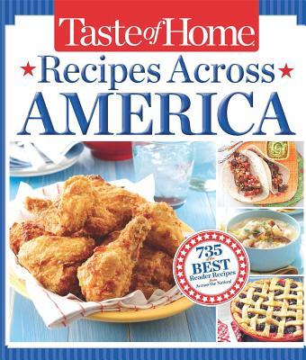 Taste of Home Recipes Across America: 735 of the Best Recipes from Across the Nation - Taste of Home