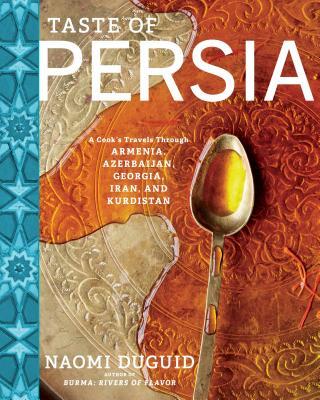 Taste of Persia: A Cook's Travels Through Armenia, Azerbaijan, Georgia, Iran, and Kurdistan - Duguid, Naomi