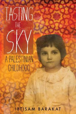Tasting the Sky: A Palestinian Childhood - Barakat, Ibtisam