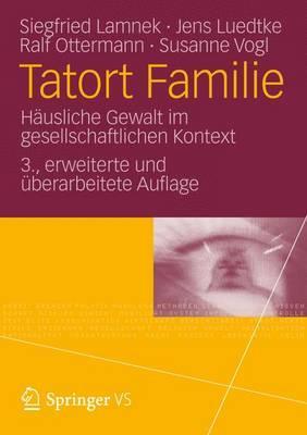 Tatort Familie: Hausliche Gewalt Im Gesellschaftlichen Kontext - Lamnek, Siegfried, and Luedtke, Jens, and Ottermann, Ralf