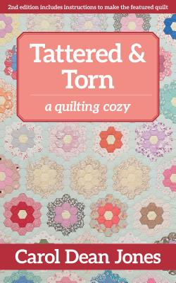 Tattered & Torn: A Quilting Cozy - Jones, Carol Dean