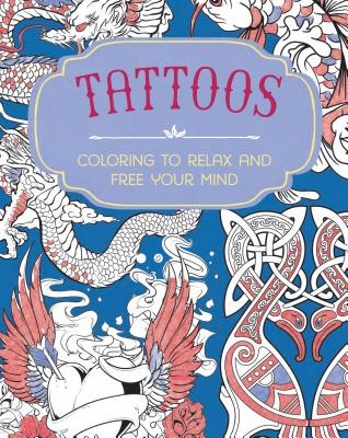 Tattoos: Coloring to Relax and Free Your Mind - Utton, Dominic (Introduction by)