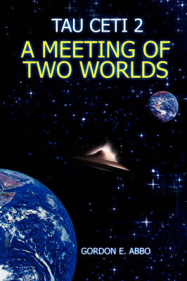 Tau Ceti 2: A Meeting of Two Worlds - Abbo, Gordon E