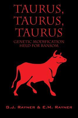 Taurus, Taurus, Taurus: Genetic Modification Held for Ransom - Rayner, G J, and Rayner, E M