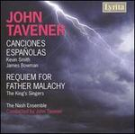 Tavener: Canciones Españolas; Requiem for Father Malachy - Alastair Hume (counter tenor); Alastair Thompson (tenor); Anthony Holt (baritone); Brian Kay (bass); James Bowman (vocals);...