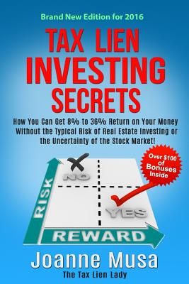 Tax Lien Investing Secrets: How You Can Get 8% to 36% Return on Your Money Without the Typical Risk of Real Estate Investing or the Uncertainty of the Stock Market! - Musa, Joanne M