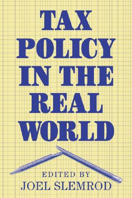 Tax Policy in the Real World - Slemrod, Joel (Editor)