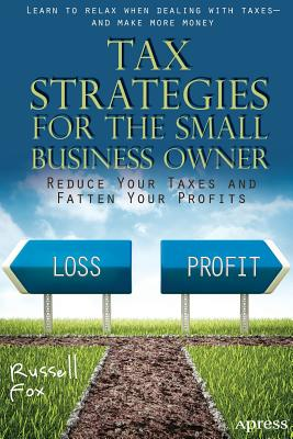 Tax Strategies for the Small Business Owner: Reduce Your Taxes and Fatten Your Profits - Fox, Russell