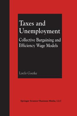 Taxes and Unemployment: Collective Bargaining and Efficiency Wage Models - Goerke, Laszlo