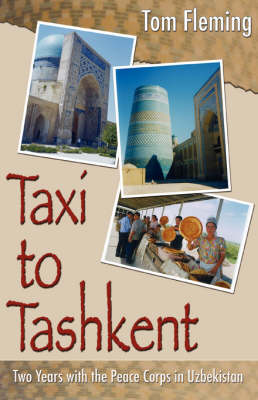 Taxi to Tashkent: Two Years with the Peace Corps in Uzbekistan - Fleming, Tom