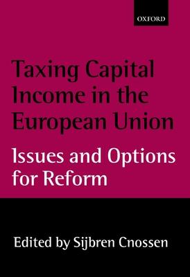 Taxing Capital Income in the European Union - Cnossen, Sijbren, Professor (Editor)