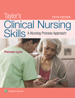 Taylor's Clinical Nursing Skills: A Nursing Process Approach - Lynn, Pamela B, Msn, RN