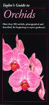 Taylor's Guide to Orchids: More Than 300 Orchids, Photographed and Described, for Beginning to Expert Gardeners - White, Judy (Editor)