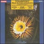 Tchaikovsky: Music for Cello & Orchestra