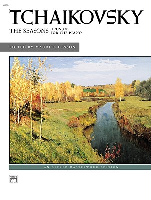 Tchaikovsky -- The Seasons - Tchaikovsky, Peter Ilyich (Composer), and Hinson, Maurice (Composer)