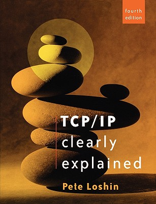 TCP/IP Clearly Explained - Loshin, Pete