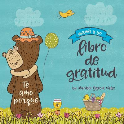 Te Amo Porque: Mama y Yo Libro de Gratitud - Valls, Maribel Garcia