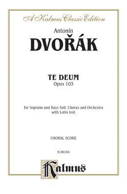 Te Deum, Op. 103: Satb Divisi with Sb Soli (Orch.) (Latin Language Edition) - Dvorak, Antonin (Composer)