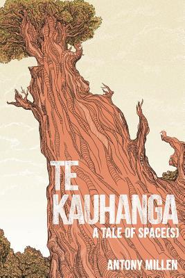 Te Kauhanga: A Tale of Space(s) - Millen, Antony