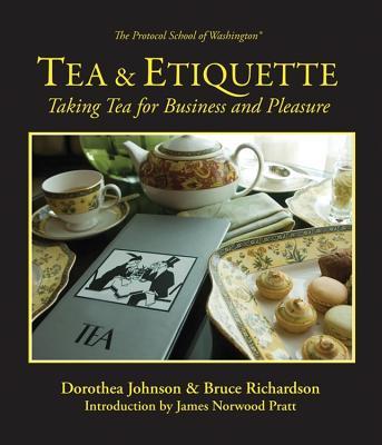 Tea & Etiquette: Taking Tea for Business and Pleasure - Johnson, Dorothea