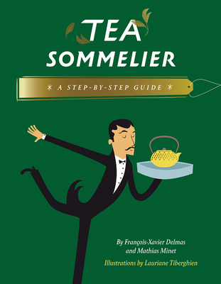 Tea Sommelier: A Step-By-Step Guide - Delmas, Francois-Xavier, and Minet, Mathias