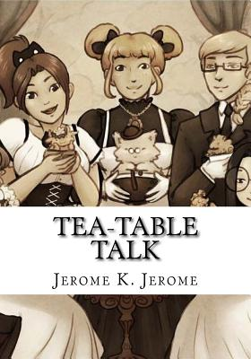 Tea-Table Talk - Jerome, Jerome K