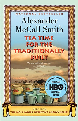 Tea Time for the Traditionally Built: A No. 1 Ladies' Detective Agency Novel - McCall Smith, Alexander