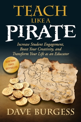 Teach Like a Pirate: Increase Student Engagement, Boost Your Creativity, and Transform Your Life as an Educator - Burgess, Dave