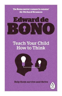Teach Your Child How To Think - De Bono, Edward