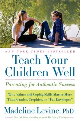 Teach Your Children Well: Parenting for Authentic Success - Levine, Madeline
