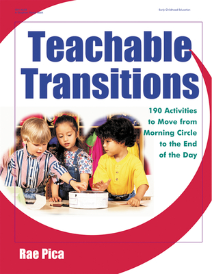 Teachable Transitions: 190 Activities to Move from Morning Circle to the End of the Day - Pica, Rae