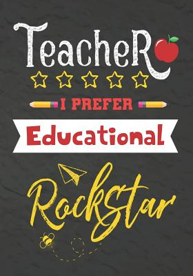 Teacher I Prefer Educational Rockstar: Journal Notebook 108 Pages 7 x 10 Lined Writing Paper School / Appreciation Day Gift for Teacher, retirement, christmas, thank you gift for teacher (Cute Teacher Appreciation Gifts) - Kech, Omi