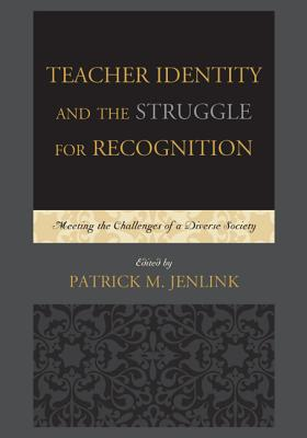 Teacher Identity and the Struggle for Recognition: Meeting the Challenges of a Diverse Society - Jenlink, Patrick M (Editor)