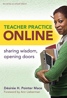 Teacher Practice Online: Sharing Wisdom, Opening Doors - Pointer Mace, Desiree H, and Lieberman, Ann (Foreword by)