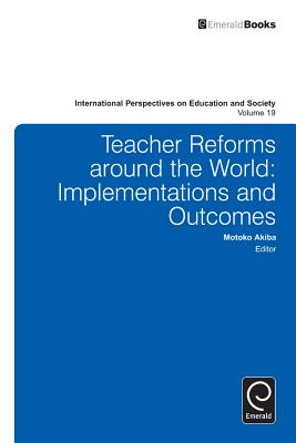 Teacher Reforms Around the World: Implementations and Outcomes - Akiba, Motoko (Editor)