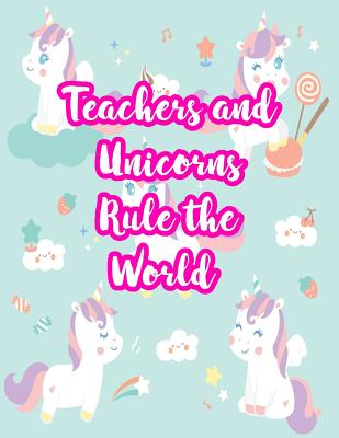 Teachers and Unicorns Rule the World: Cute Lined Journal Notebook Lesson Planner and Grade Book with Funny Quote and Unicorn Cover - Perfect for Teacher Appreciation Gifts, End of the Year and Retirement Present - Better Than Thank You Cards: Code 3301 - Koch, Paloma