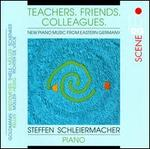 Teachers, Friends, Colleagues: New Piano Music from Eastern Germany