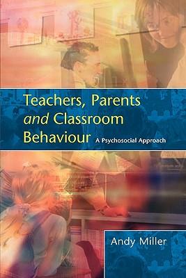 Teachers, Parents and Classroom Behaviour: A Psychosocial Approach - Miller