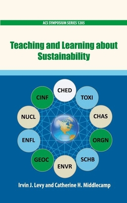 Teaching and Learning about Sustainability - Levy, Irvin J (Editor), and Middlecamp, Catherine H (Editor)