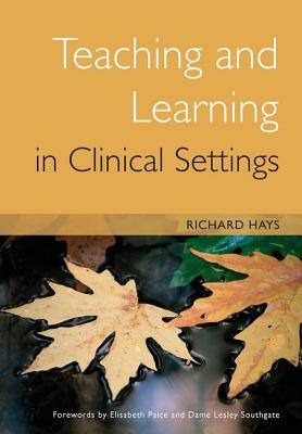 Teaching and Learning in Clinical Settings - Hays, Richard
