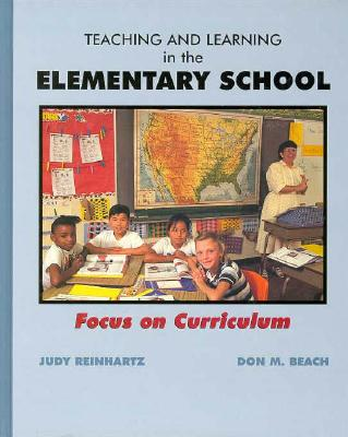 Teaching and Learning in the Elementary School: Focus on Curriculum - Reinhartz, Judy, and Beach, Don M, and Beech, Don M