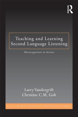 Teaching and Learning Second Language Listening: Metacognition in Action - Goh, Christine C M (Editor)