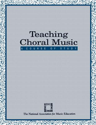 Teaching Choral Music: A Course of Study - Rowman & Littlefield Education (Creator)