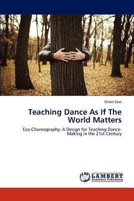 Teaching Dance as If the World Matters - East, Alison